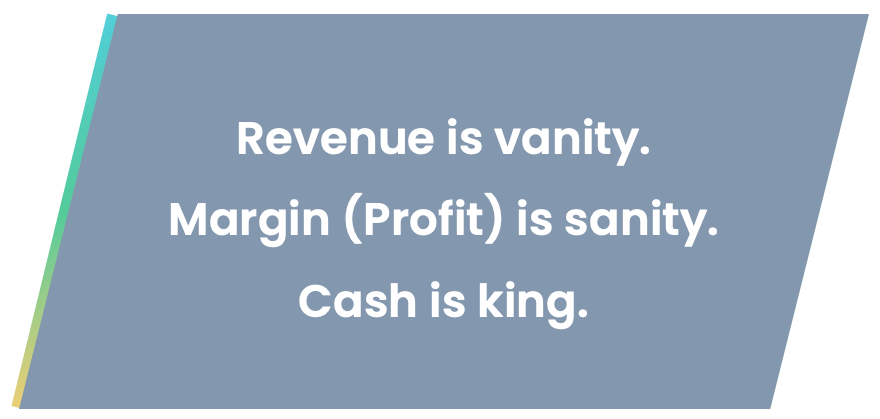 Revenue is vanity. Margin is sanity. Cash is king - powiedzenie finansistów